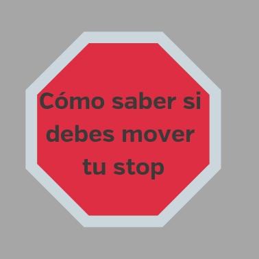 Cómo saber si debes mover tu stop