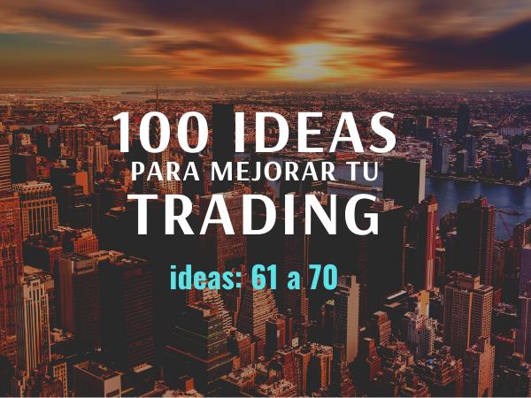 100 ideas para mejorar tu trading: Ideas 61 a 70