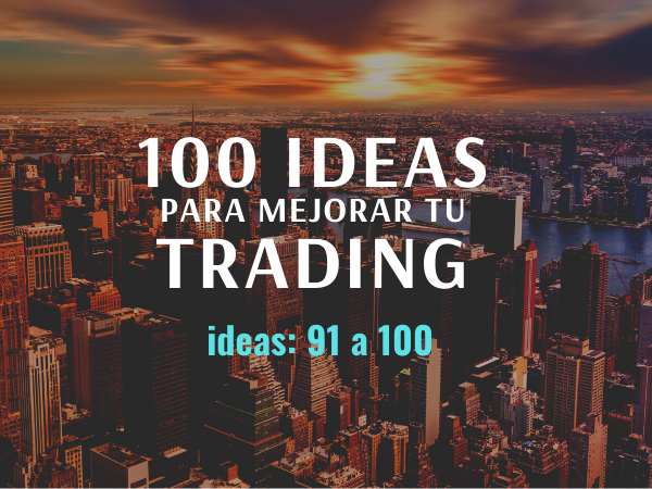 100 ideas para mejorar tu trading: Ideas 91 a 100