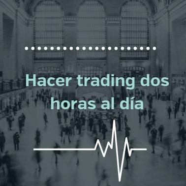 hacer trading dos horas al día