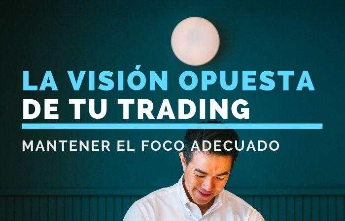 La visión opuesta de tu trading