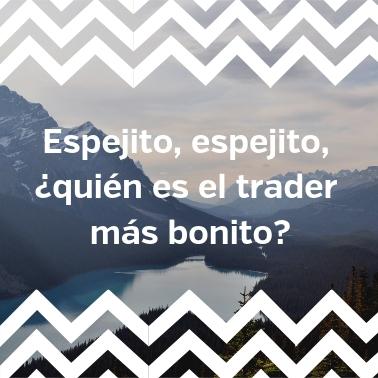 Espejito, espejito, ¿quién es el trader más bonito?