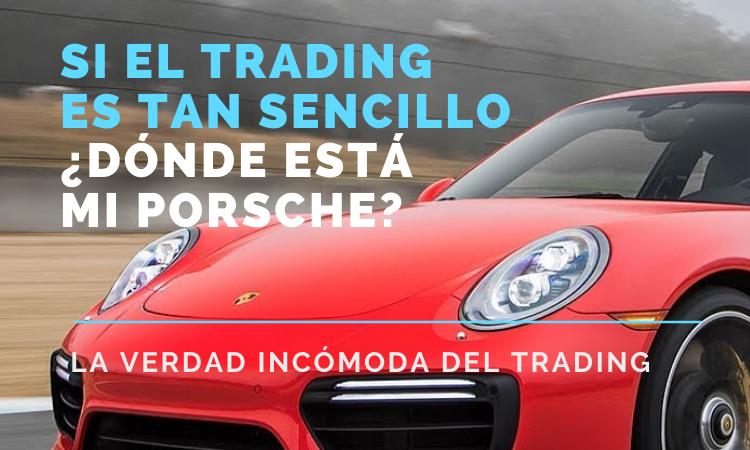 Si el  trading es tan sencillo ¿dónde está mi Porsche?