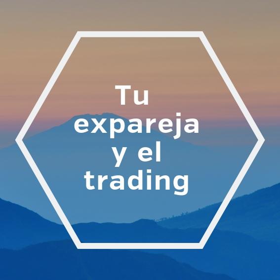 tu expareja y el trading
