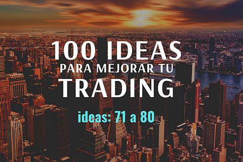 100 ideas para mejorar tu trading: Ideas 71 a 80