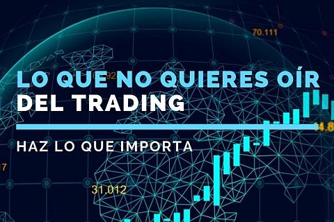 Lo que no quieres oír del trading