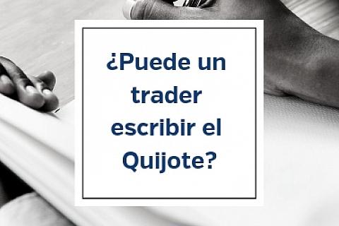 ¿Puede un trader escribir el Quijote?