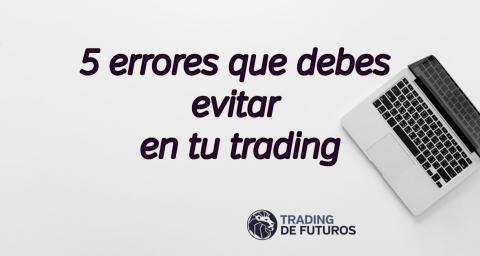 5 errores que debes evitar en tu trading