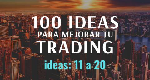 100 ideas para mejorar tu trading. Ideas de 11 a 20