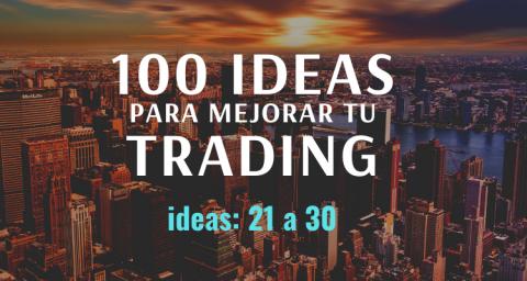 100 ideas para mejorar tu trading. Ideas de 21 a 30