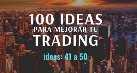 100 ideas para mejorar tu trading: Ideas 41 a 50