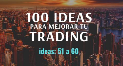 100 ideas para mejorar tu trading: Ideas 51 a 60