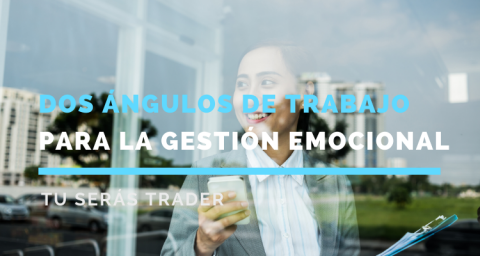 Dos ángulos de trabajo para la gestión emocional