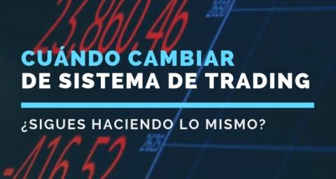 Cuándo cambiar de sistema de trading