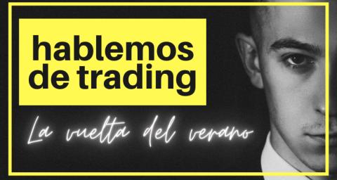 LA VUELTA DEL VERANO Y EL TRADING