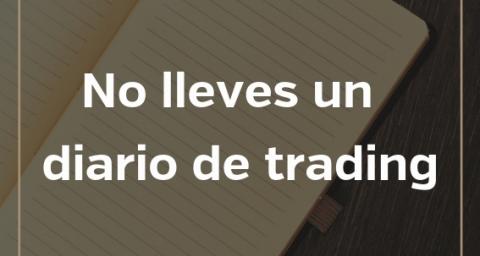 No lleves un diario de trading