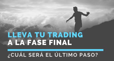 Lleva tu trading a la fase final