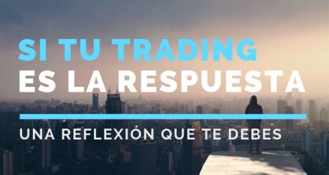Si tu trading es la respuesta